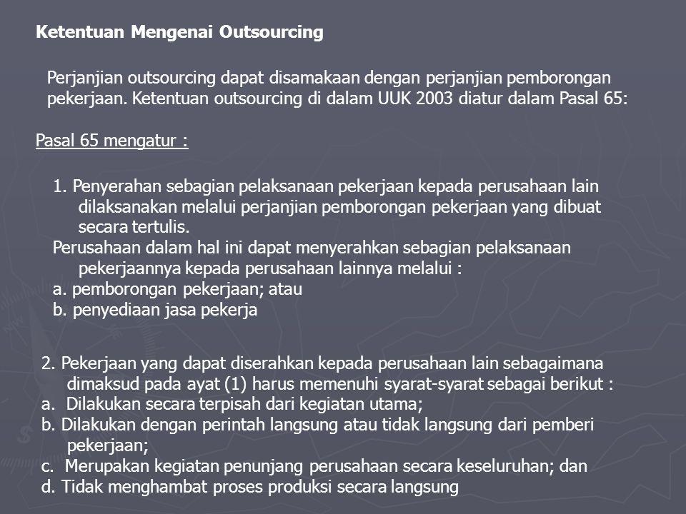 Ketentuan Mengenai Outsourcing Perjanjian outsourcing dapat disamakaan dengan perjanjian pemborongan pekerjaan.