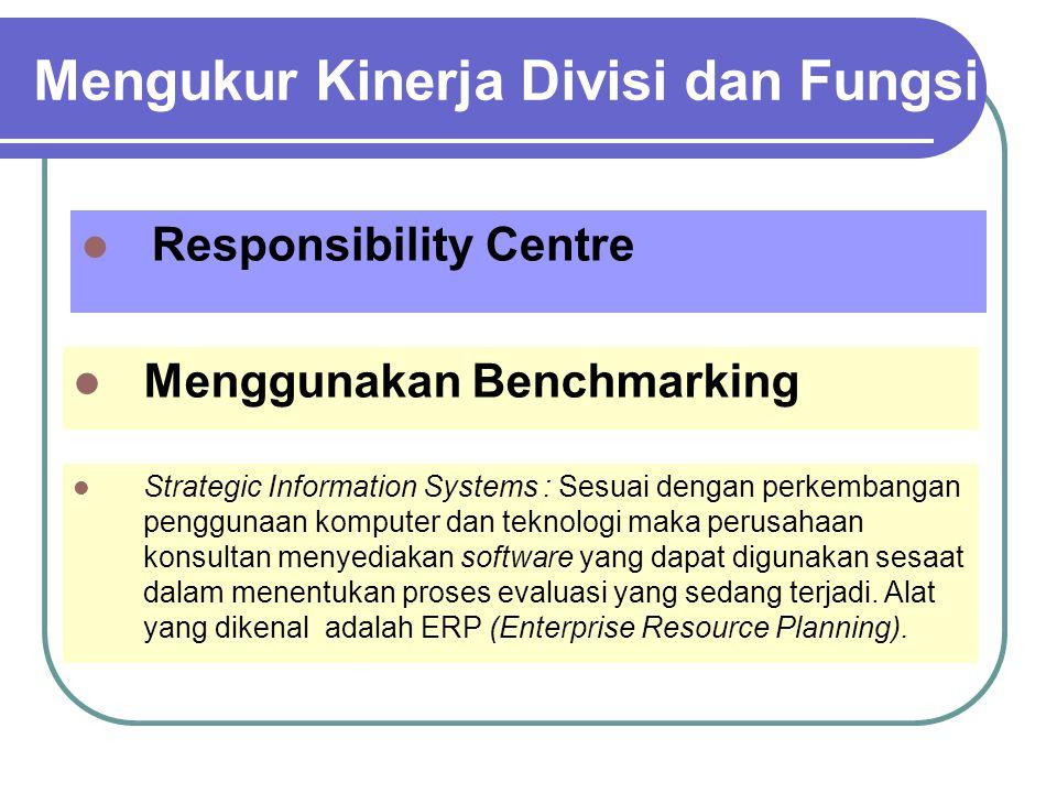 Mengukur Kinerja Divisi dan Fungsi Responsibility Centre Menggunakan Benchmarking Strategic Information Systems : Sesuai dengan perkembangan penggunaa