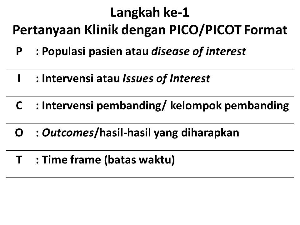 Langkah ke-1 Pertanyaan Klinik dengan PICO/PICOT Format P: Populasi pasien atau disease of interest I: Intervensi atau Issues of Interest C: Intervens