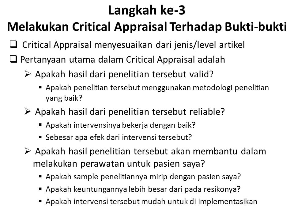 Langkah ke-3 Melakukan Critical Appraisal Terhadap Bukti-bukti  Critical Appraisal menyesuaikan dari jenis/level artikel  Pertanyaan utama dalam Cri