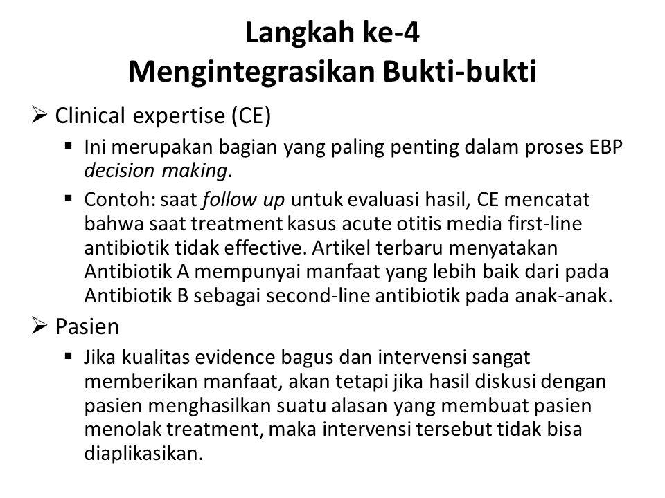 Langkah ke-4 Mengintegrasikan Bukti-bukti  Clinical expertise (CE)  Ini merupakan bagian yang paling penting dalam proses EBP decision making.  Con