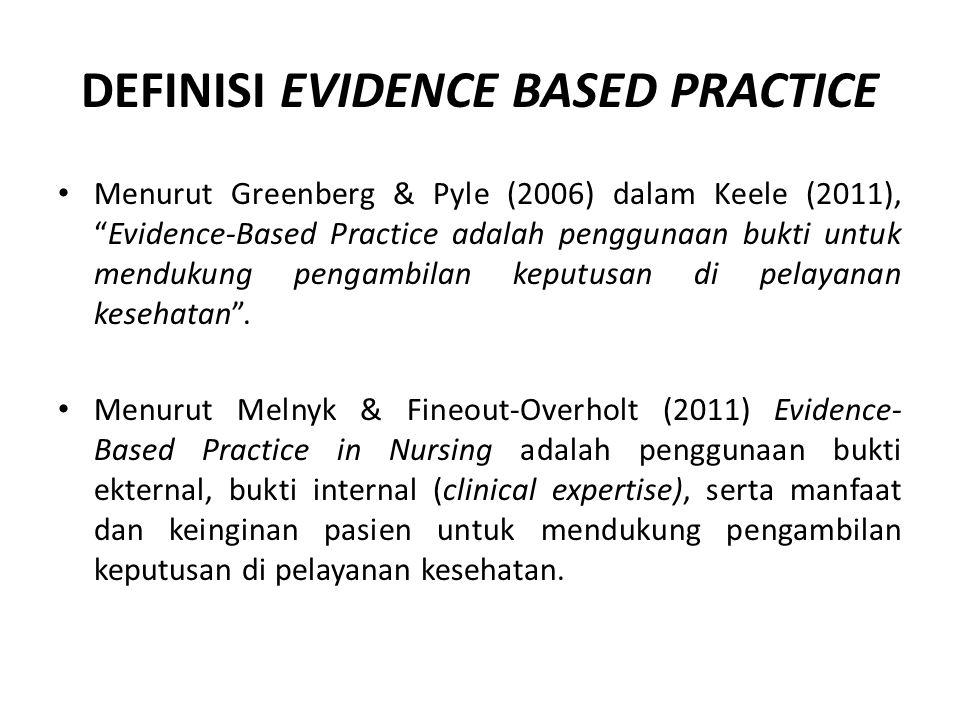 """DEFINISI EVIDENCE BASED PRACTICE Menurut Greenberg & Pyle (2006) dalam Keele (2011), """"Evidence-Based Practice adalah penggunaan bukti untuk mendukung"""