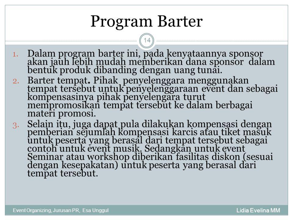 Program Barter Lidia Evelina MM Event Organizing, Jurusan PR, Esa Unggul 14 1. Dalam program barter ini, pada kenyataannya sponsor akan jauh lebih mud