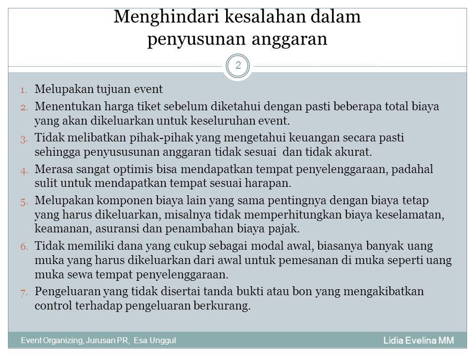 Menghindari kesalahan dalam penyusunan anggaran Lidia Evelina MM Event Organizing, Jurusan PR, Esa Unggul 2 1. Melupakan tujuan event 2. Menentukan ha