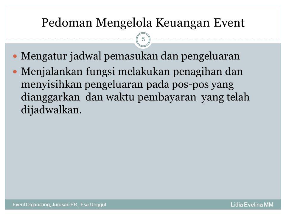 Pedoman Mengelola Keuangan Event Lidia Evelina MM Event Organizing, Jurusan PR, Esa Unggul 5 Mengatur jadwal pemasukan dan pengeluaran Menjalankan fun