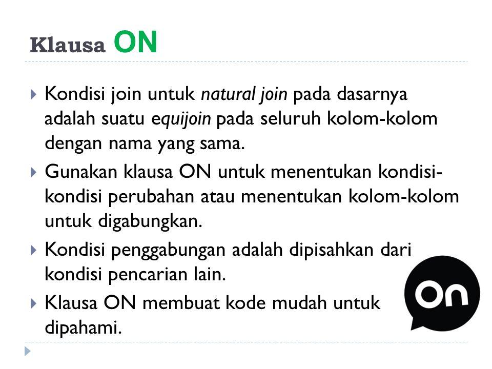 Klausa ON  Kondisi join untuk natural join pada dasarnya adalah suatu equijoin pada seluruh kolom-kolom dengan nama yang sama.  Gunakan klausa ON un
