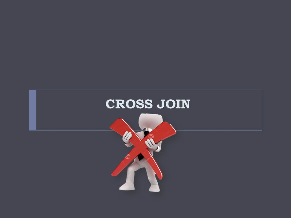 CROSS JOIN