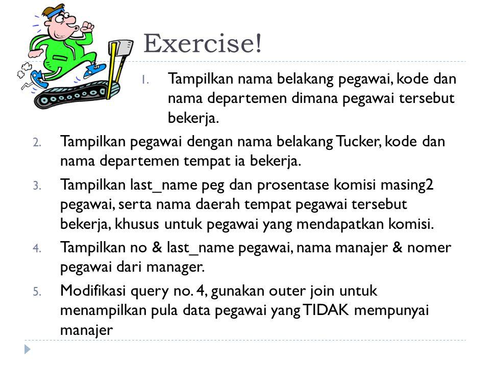 Exercise! 1. Tampilkan nama belakang pegawai, kode dan nama departemen dimana pegawai tersebut bekerja. 2. Tampilkan pegawai dengan nama belakang Tuck