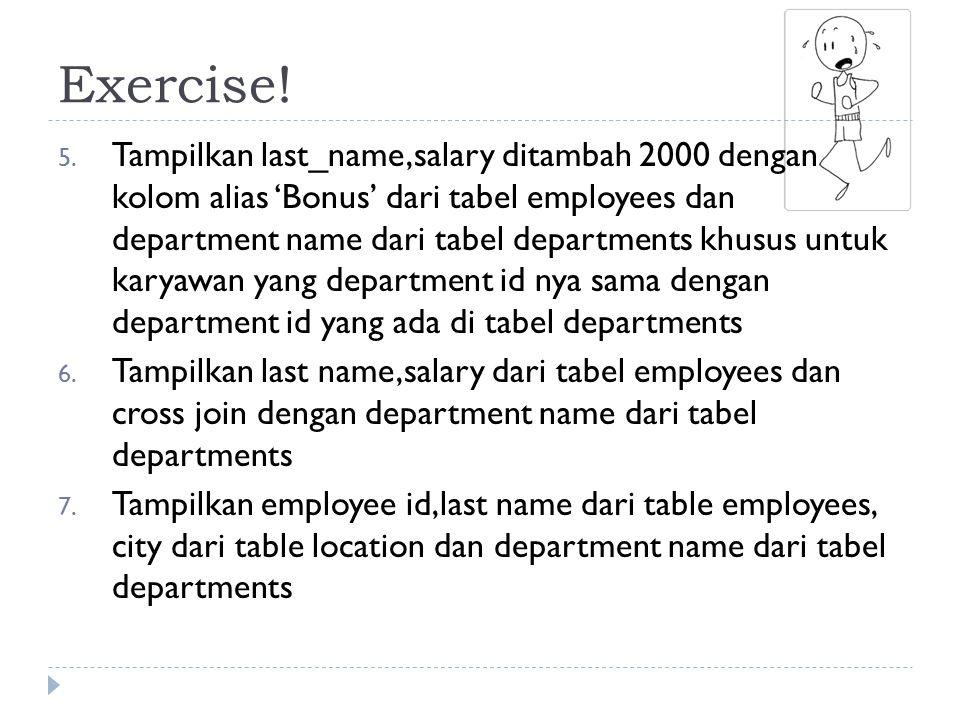 Exercise! 5. Tampilkan last_name,salary ditambah 2000 dengan kolom alias 'Bonus' dari tabel employees dan department name dari tabel departments khusu