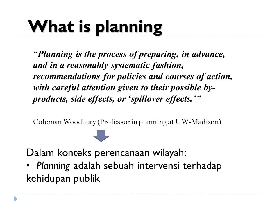 """Planning is the process of preparing, in advance, and in a reasonably systematic fashion, recommendations for policies and courses of action, with ca"