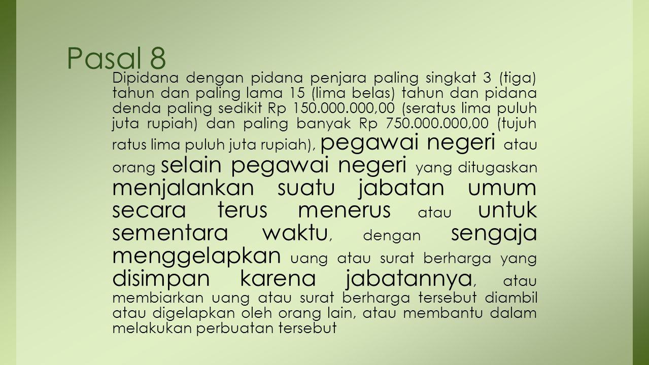 Pasal 8 Dipidana dengan pidana penjara paling singkat 3 (tiga) tahun dan paling lama 15 (lima belas) tahun dan pidana denda paling sedikit Rp 150.000.