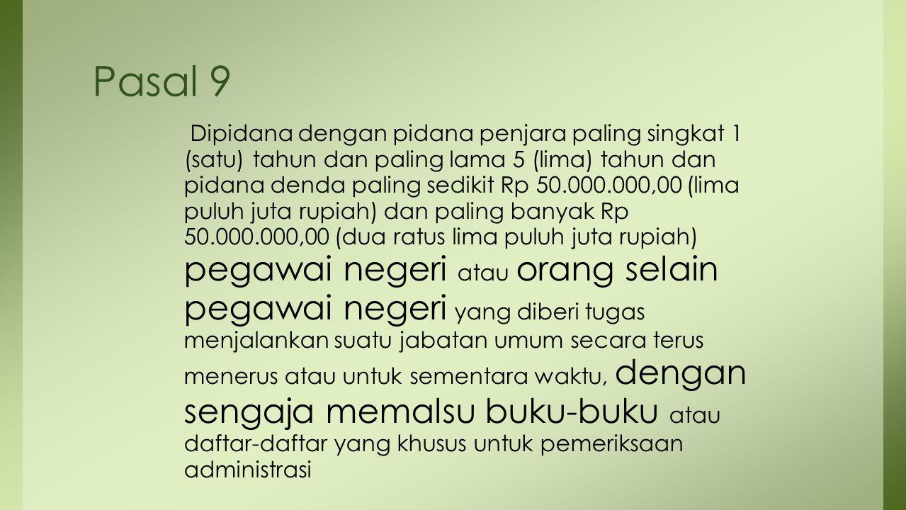 Pasal 9 Dipidana dengan pidana penjara paling singkat 1 (satu) tahun dan paling lama 5 (lima) tahun dan pidana denda paling sedikit Rp 50.000.000,00 (