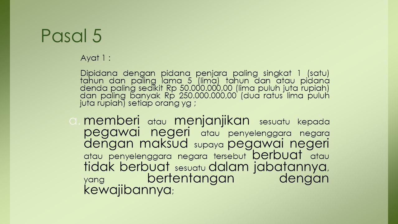 Pasal 5 Ayat 1 : Dipidana dengan pidana penjara paling singkat 1 (satu) tahun dan paling lama 5 (lima) tahun dan atau pidana denda paling sedikit Rp 5