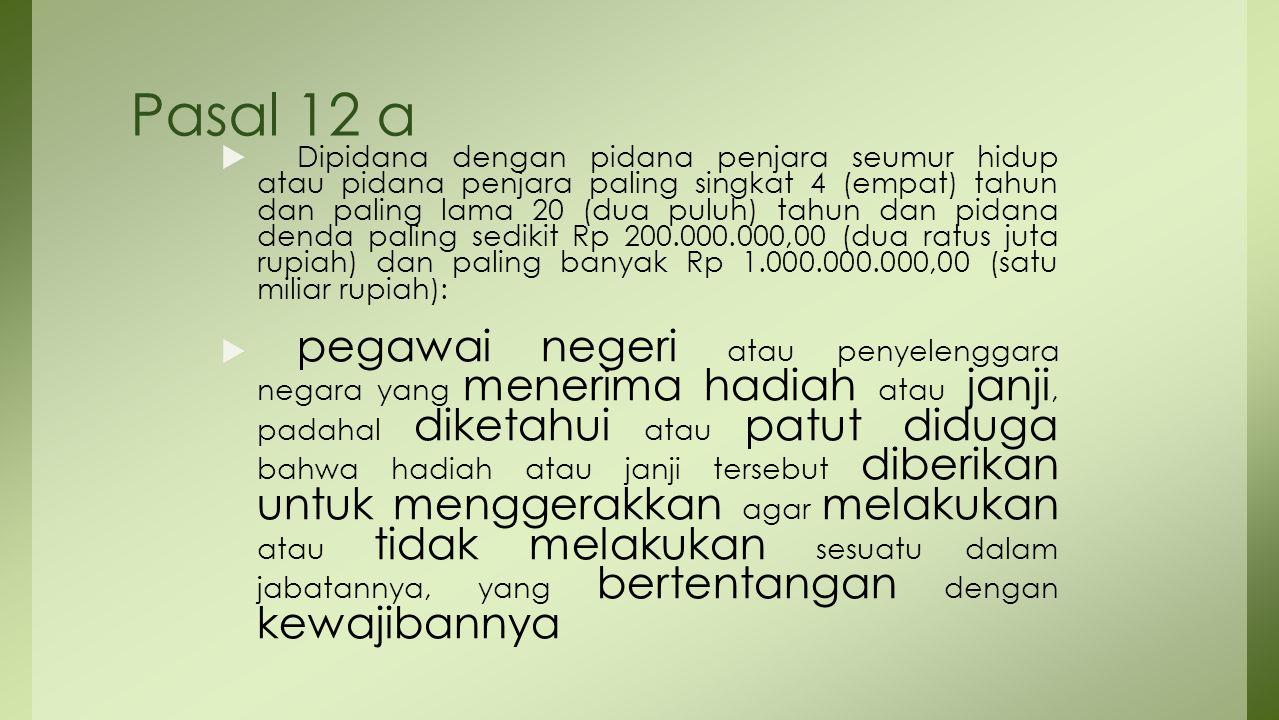Pasal 12 a  Dipidana dengan pidana penjara seumur hidup atau pidana penjara paling singkat 4 (empat) tahun dan paling lama 20 (dua puluh) tahun dan p