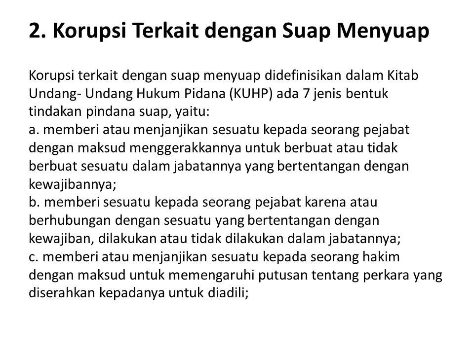 2. Korupsi Terkait dengan Suap Menyuap Korupsi terkait dengan suap menyuap didefinisikan dalam Kitab Undang- Undang Hukum Pidana (KUHP) ada 7 jenis be