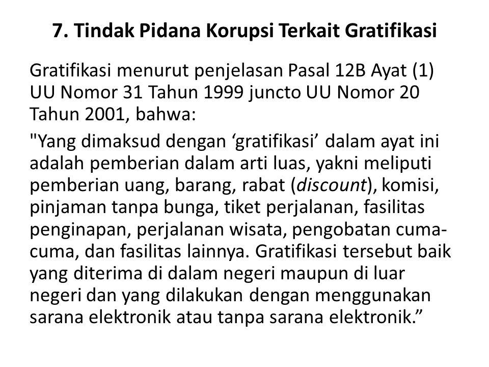 7. Tindak Pidana Korupsi Terkait Gratifikasi Gratifikasi menurut penjelasan Pasal 12B Ayat (1) UU Nomor 31 Tahun 1999 juncto UU Nomor 20 Tahun 2001, b