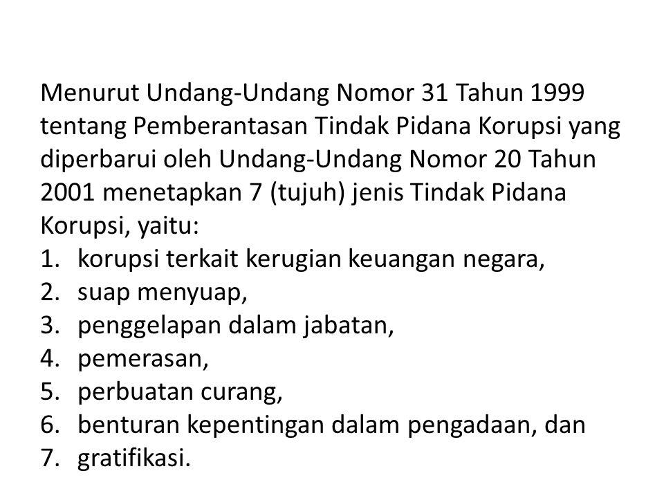 Menurut Undang-Undang Nomor 31 Tahun 1999 tentang Pemberantasan Tindak Pidana Korupsi yang diperbarui oleh Undang-Undang Nomor 20 Tahun 2001 menetapka