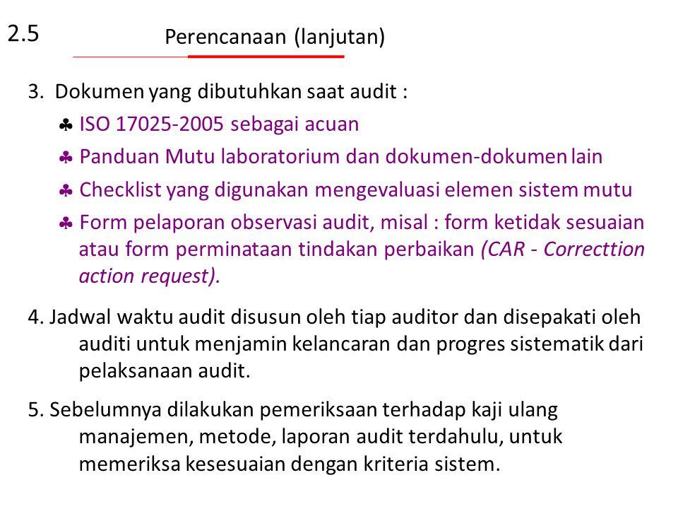 Perencanaan Audit 1. Manajer Mutu menyusun rencana audit dan harus mencakup :  kriteria audit;  jadwal audit;  lingkup audit  dokumen acuan (pandu