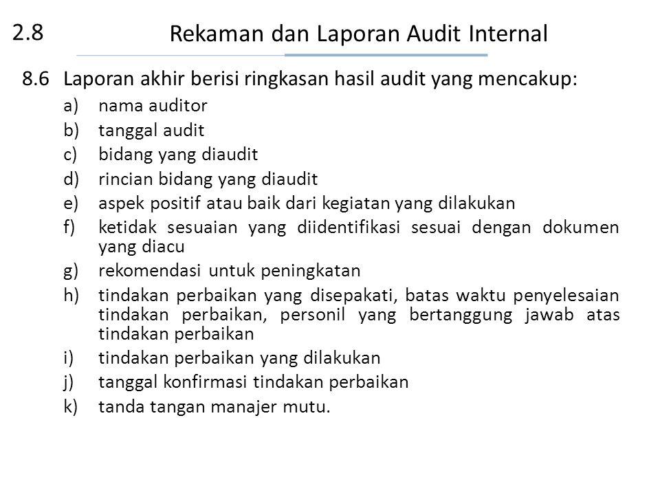 Rekaman dan Laporan Audit Internal 8.1Rekaman harus dipelihara, 8.2Rekaman yang disimpan berupa: – Setiap ketidak sesuaian yang ditemukan – temuan dil