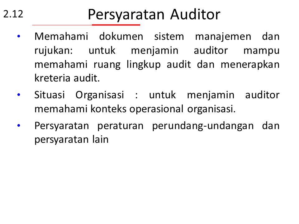 Persyaratan Auditor Personel yang terpilih sebagai calon auditor perlu dilatih tentang pengetahuan dan teknik audit yang meliputi: 1. pemahaman konsep