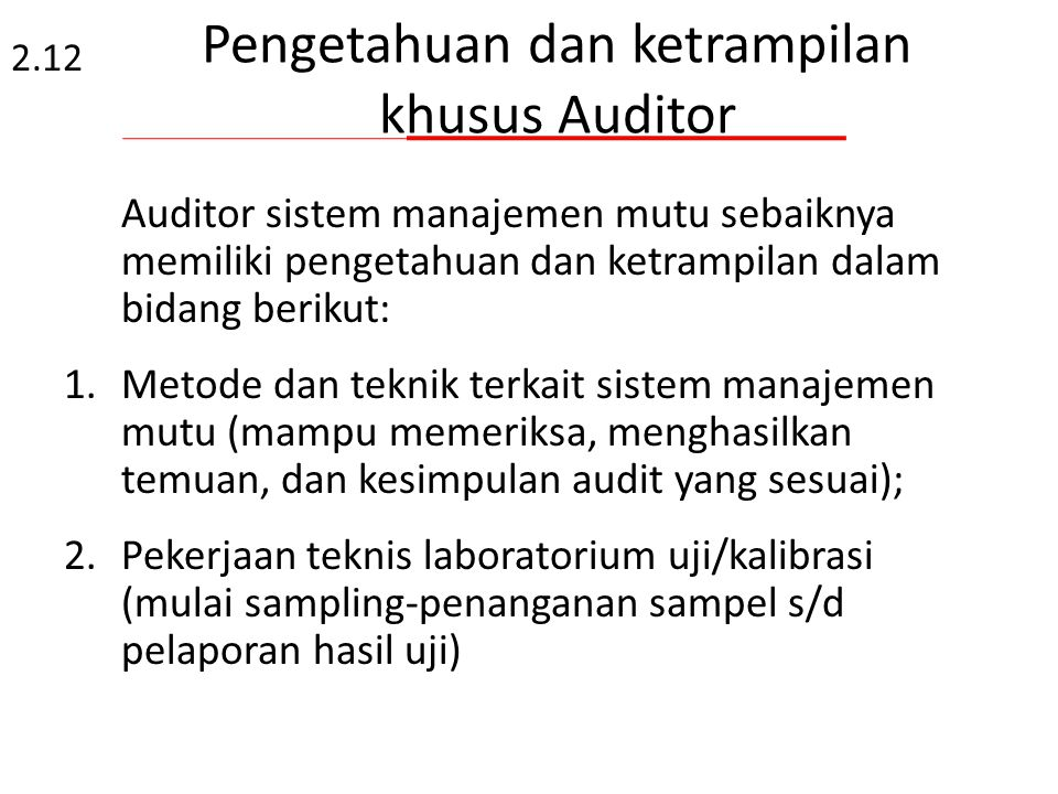 Persyaratan Auditor Memahami dokumen sistem manajemen dan rujukan: untuk menjamin auditor mampu memahami ruang lingkup audit dan menerapkan kreteria a