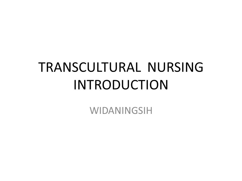 TRANSCULTURAL NURSING INTRODUCTION WIDANINGSIH