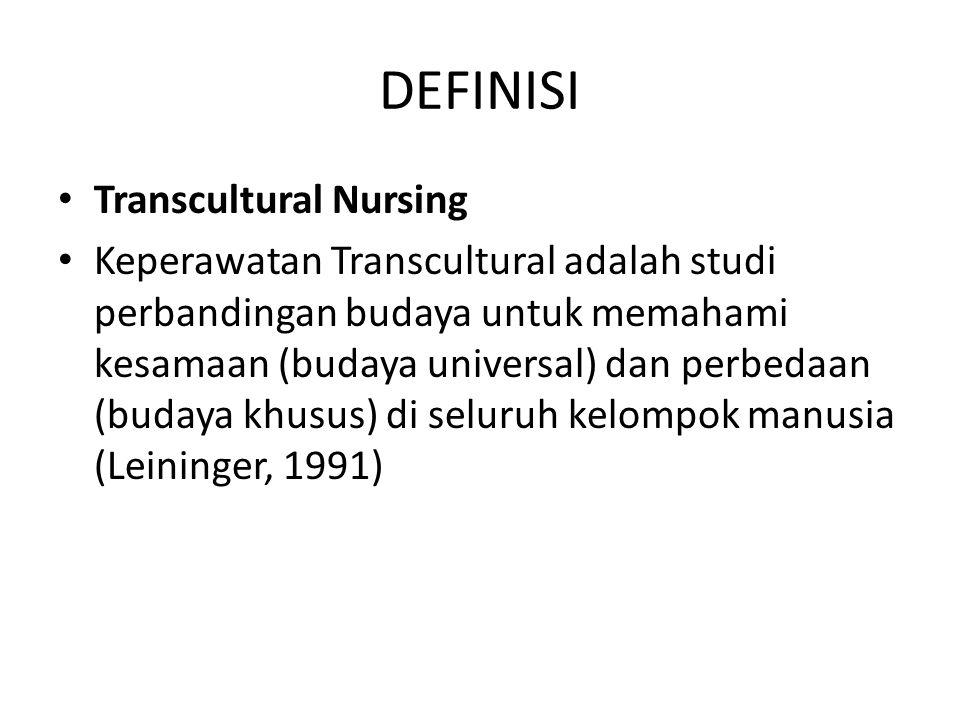 DEFINISI Transcultural Nursing Keperawatan Transcultural adalah studi perbandingan budaya untuk memahami kesamaan (budaya universal) dan perbedaan (bu
