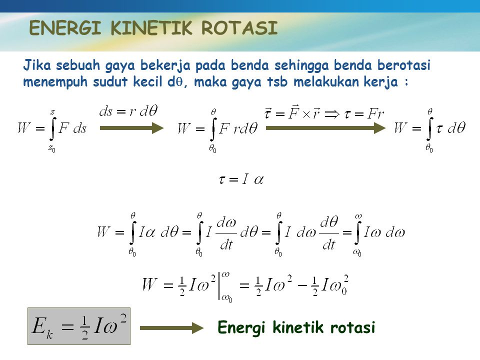ENERGI KINETIK ROTASI Jika sebuah gaya bekerja pada benda sehingga benda berotasi menempuh sudut kecil d , maka gaya tsb melakukan kerja : Energi kin