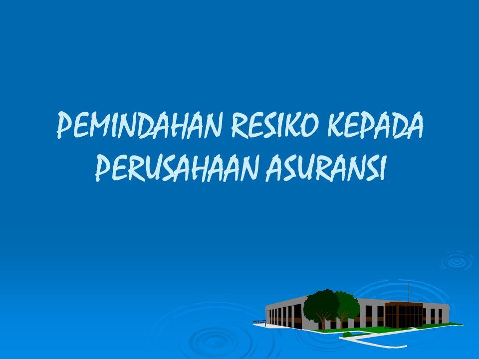 PEMINDAHAN RESIKO KEPADA PERUSAHAAN ASURANSI