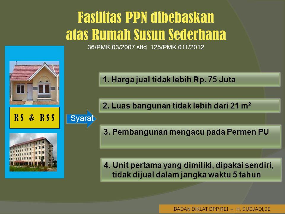 Fasilitas PPN dibebaskan atas Rumah Susun Sederhana 36/PMK.03/2007 sttd 125/PMK.011/2012 2.