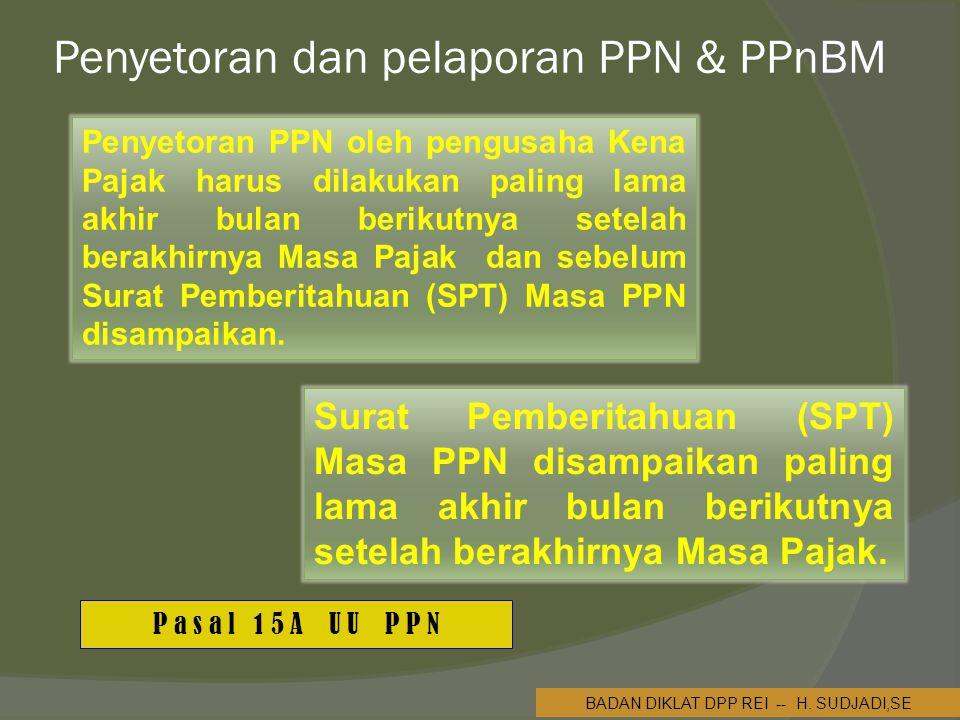 Penyetoran dan pelaporan PPN & PPnBM Penyetoran PPN oleh pengusaha Kena Pajak harus dilakukan paling lama akhir bulan berikutnya setelah berakhirnya Masa Pajak dan sebelum Surat Pemberitahuan (SPT) Masa PPN disampaikan.