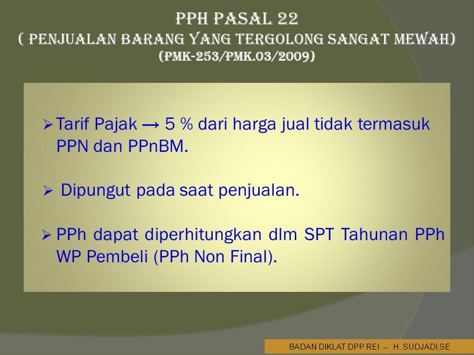 PPh Pasal 22 ( Penjualan Barang yang Tergolong Sangat Mewah) (PMK-253/PMK.03/2009)  Tarif Pajak → 5 % dari harga jual tidak termasuk PPN dan PPnBM.