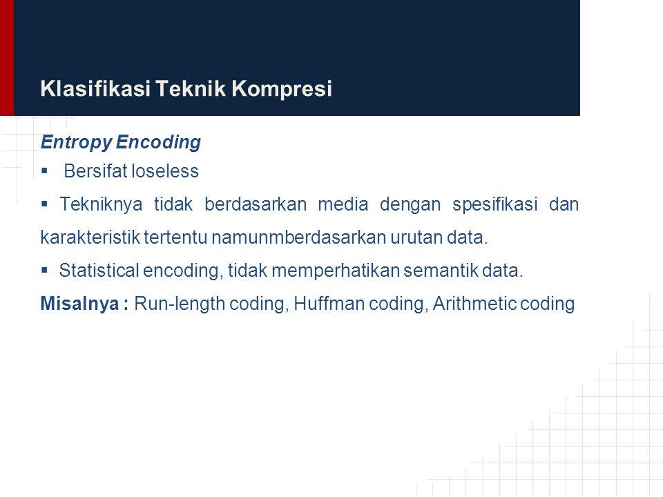 Klasifikasi Teknik Kompresi Entropy Encoding  Bersifat loseless  Tekniknya tidak berdasarkan media dengan spesifikasi dan karakteristik tertentu nam