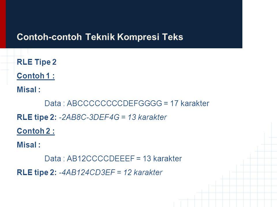 Contoh-contoh Teknik Kompresi Teks RLE Tipe 2 Contoh 1 : Misal : Data : ABCCCCCCCCDEFGGGG = 17 karakter RLE tipe 2: -2AB8C-3DEF4G = 13 karakter Contoh