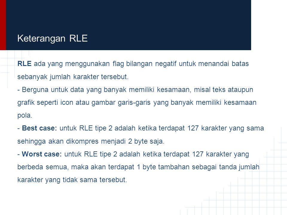 Keterangan RLE RLE ada yang menggunakan flag bilangan negatif untuk menandai batas sebanyak jumlah karakter tersebut. - Berguna untuk data yang banyak