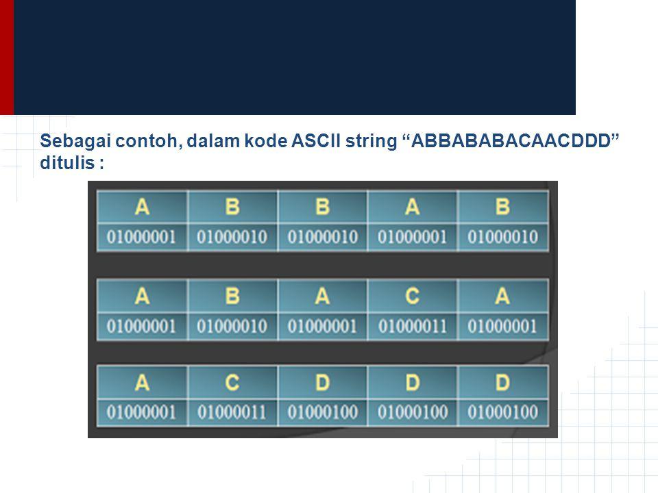 """Sebagai contoh, dalam kode ASCII string """"ABBABABACAACDDD"""" ditulis :"""