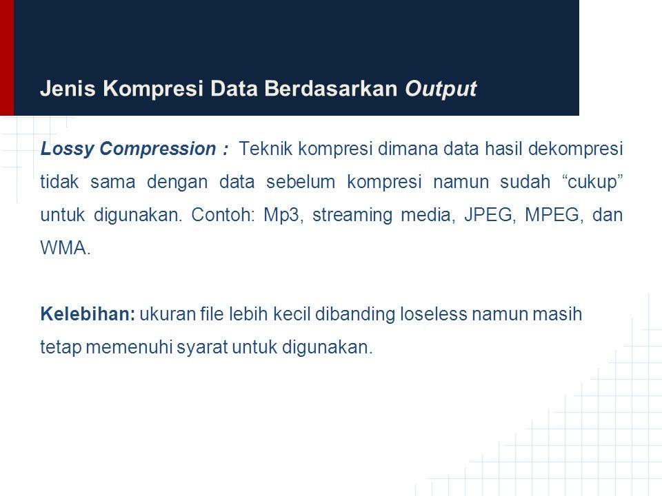 Jenis Kompresi Data Berdasarkan Output Loseless : Teknik kompresi dimana data hasil kompresi dapat didekompres lagi dan hasilnya tepat sama seperti data sebelum proses kompresi.