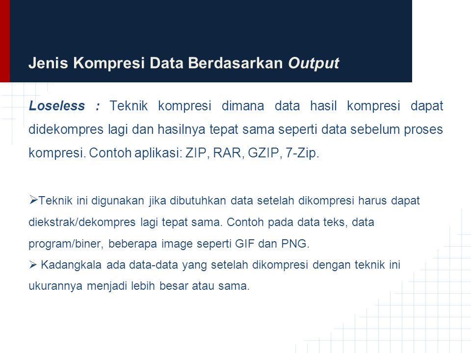 Jenis Kompresi Data Berdasarkan Output Loseless : Teknik kompresi dimana data hasil kompresi dapat didekompres lagi dan hasilnya tepat sama seperti da