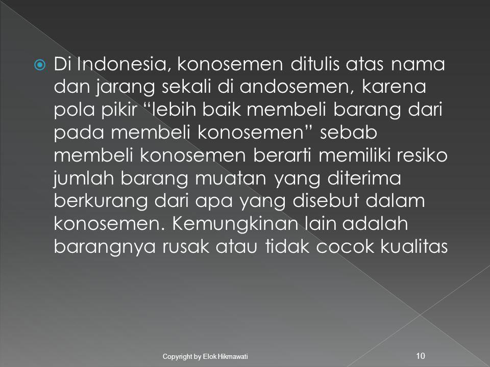 """ Di Indonesia, konosemen ditulis atas nama dan jarang sekali di andosemen, karena pola pikir """"lebih baik membeli barang dari pada membeli konosemen"""""""