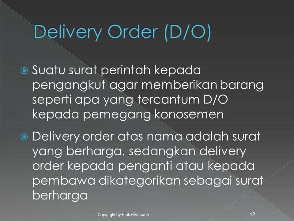  Suatu surat perintah kepada pengangkut agar memberikan barang seperti apa yang tercantum D/O kepada pemegang konosemen  Delivery order atas nama ad