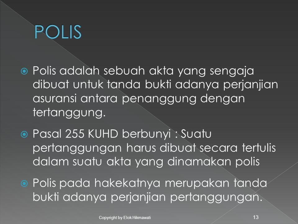  Polis adalah sebuah akta yang sengaja dibuat untuk tanda bukti adanya perjanjian asuransi antara penanggung dengan tertanggung.  Pasal 255 KUHD ber