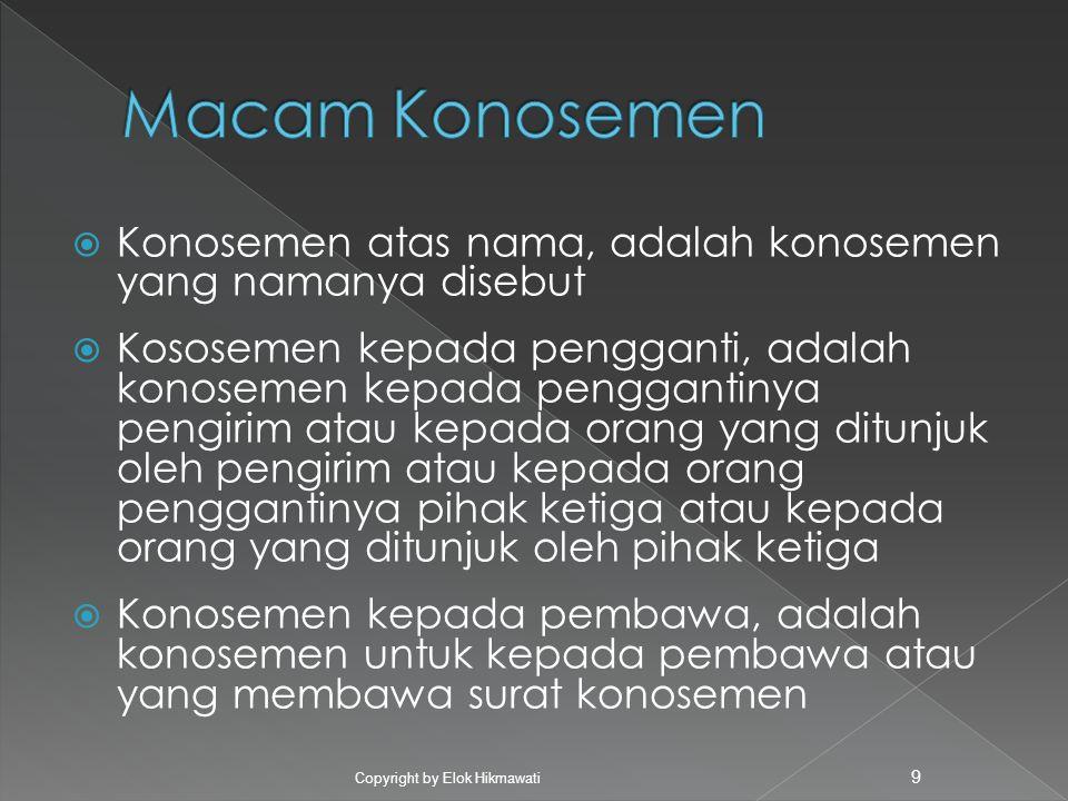  Konosemen atas nama, adalah konosemen yang namanya disebut  Kososemen kepada pengganti, adalah konosemen kepada penggantinya pengirim atau kepada o