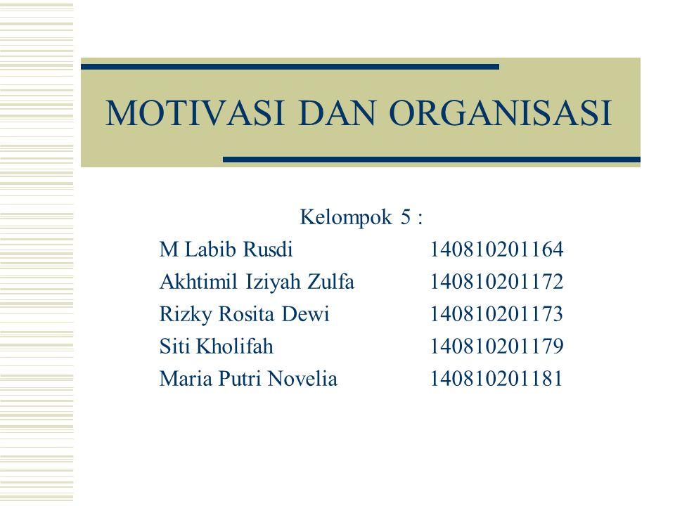 MOTIVASI DAN ORGANISASI Kelompok 5 : M Labib Rusdi140810201164 Akhtimil Iziyah Zulfa140810201172 Rizky Rosita Dewi140810201173 Siti Kholifah1408102011