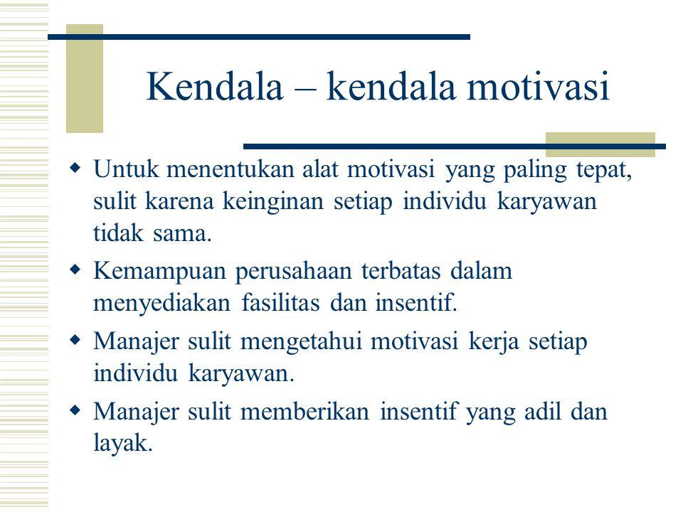 Kendala – kendala motivasi  Untuk menentukan alat motivasi yang paling tepat, sulit karena keinginan setiap individu karyawan tidak sama.  Kemampuan