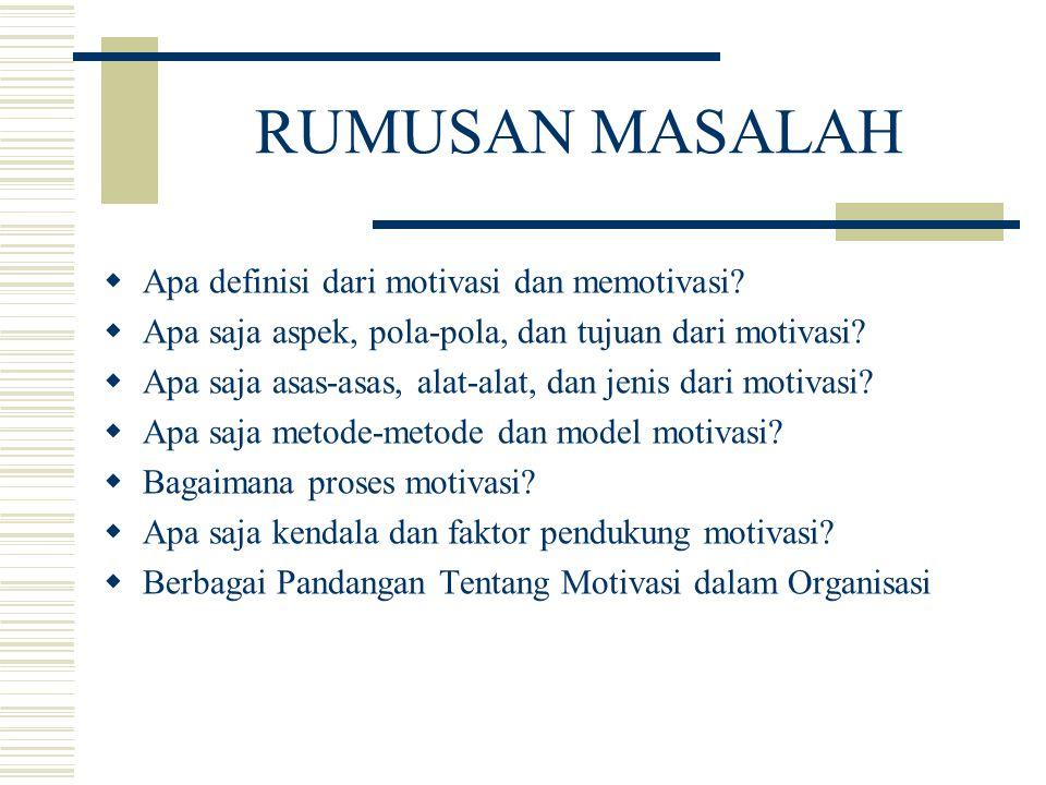 RUMUSAN MASALAH  Apa definisi dari motivasi dan memotivasi?  Apa saja aspek, pola-pola, dan tujuan dari motivasi?  Apa saja asas-asas, alat-alat, d