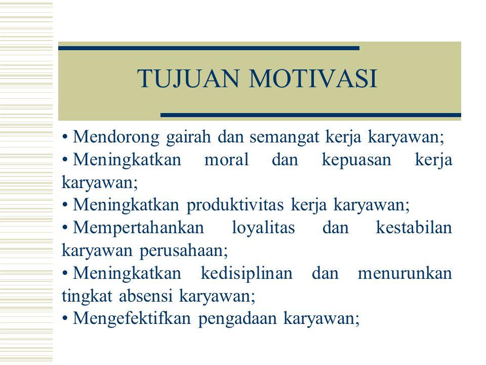 TUJUAN MOTIVASI Mendorong gairah dan semangat kerja karyawan; Meningkatkan moral dan kepuasan kerja karyawan; Meningkatkan produktivitas kerja karyawa