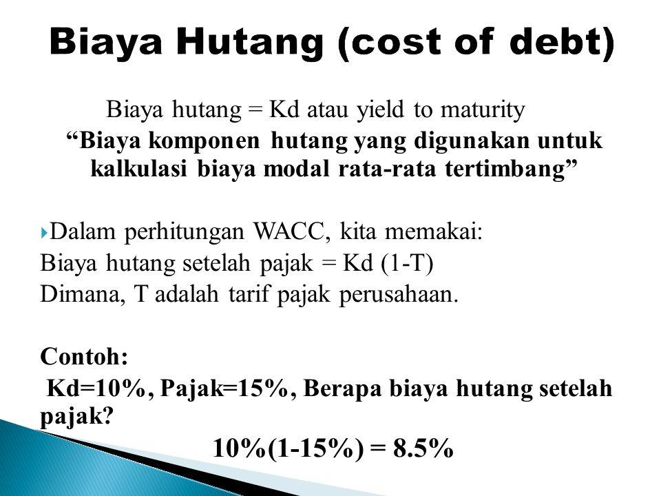 Biaya hutang = Kd atau yield to maturity Biaya komponen hutang yang digunakan untuk kalkulasi biaya modal rata-rata tertimbang  Dalam perhitungan WACC, kita memakai: Biaya hutang setelah pajak = Kd (1-T) Dimana, T adalah tarif pajak perusahaan.