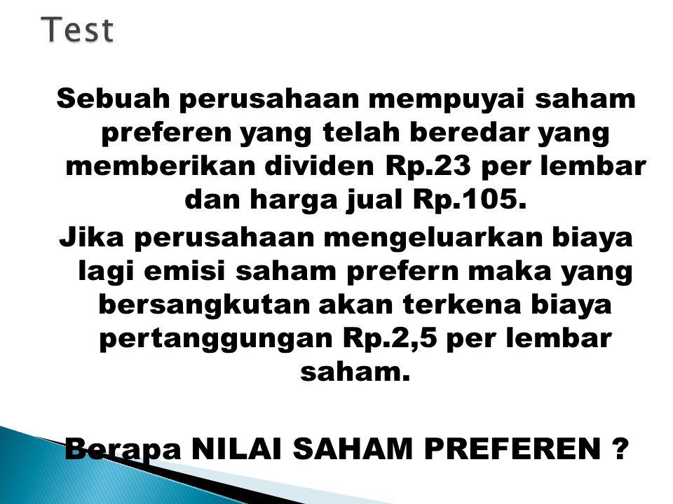 Sebuah perusahaan mempuyai saham preferen yang telah beredar yang memberikan dividen Rp.23 per lembar dan harga jual Rp.105.
