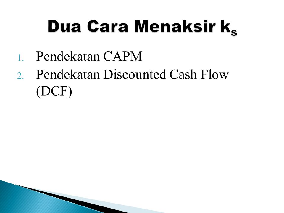 1. Pendekatan CAPM 2. Pendekatan Discounted Cash Flow (DCF)