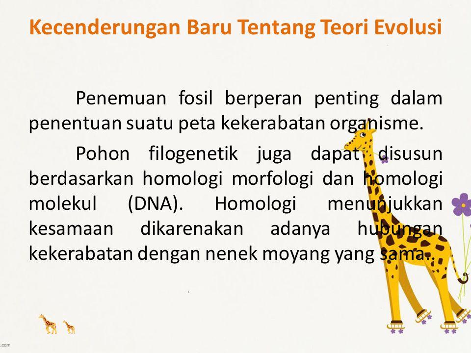 Kecenderungan Baru Tentang Teori Evolusi Penemuan fosil berperan penting dalam penentuan suatu peta kekerabatan organisme. Pohon filogenetik juga dapa